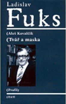 Aleš Kovalčík: Ladislav Fuks - Tvář a maska cena od 122 Kč