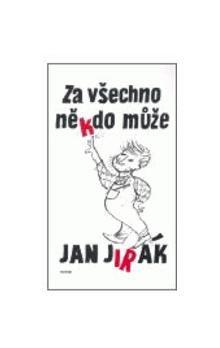 Jan Jirák: Za všechno někdo může cena od 103 Kč