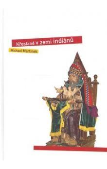 Michael Martinek: Křesťané v zemi indiánů cena od 146 Kč
