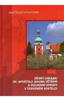 Pavel Kafka, Josef Štěpař: Dějiny chrámu sv. apoštola Jakuba Většího a duchovní správy v Červeném Kostelci cena od 116 Kč