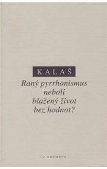 Kalaš: Raný pyrrhonismus aneb blažený život bez hodnot? cena od 139 Kč