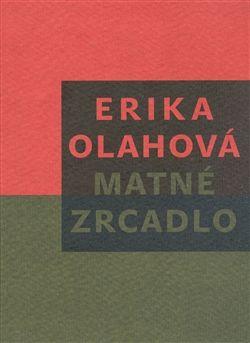 Erika Olahová: Matné zrcadlo cena od 97 Kč