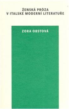 Zora Obstová: Ženská próza v italské moderní literatuře cena od 111 Kč