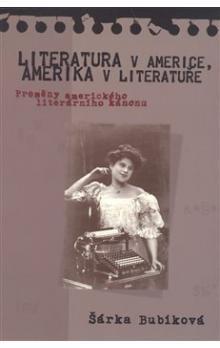 Šárka Bubíková: Literatura v Americe, Amerika v literatuře cena od 136 Kč