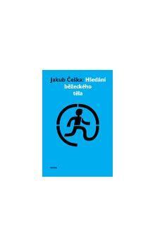 Jakub Češka: Hledání běžeckého těla cena od 109 Kč
