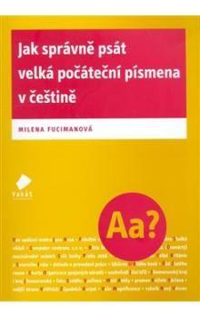 Milena Fucimanová: Jak správně psát velká počáteční písmena v češtině cena od 105 Kč