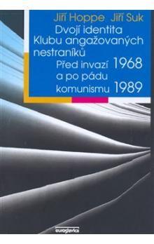 Jiří Hoppe: Dvojí identita Klubu angažovaných nestraníků cena od 141 Kč