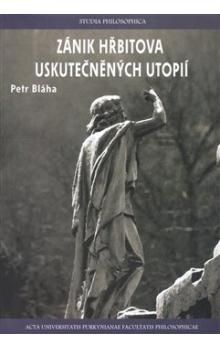 Petr Bláha: Zánik hřbitova uskutečněných utopií cena od 69 Kč
