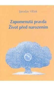 Jaroslav Vlček: Zapomenutá pravda. Život před narozením cena od 133 Kč