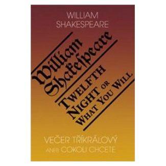 William Shakespeare: Večer tříkrálový aneb cokoli chcete / Twelth Night, or What You Will cena od 139 Kč