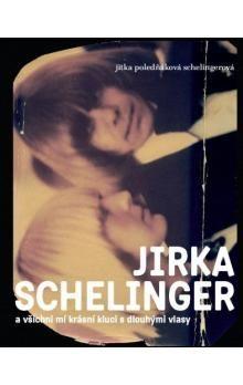 Jitka Poledňáková Schelingerová: Jirka Schelinger a všichni mí krásní kluci s dlouhými vlasy cena od 139 Kč