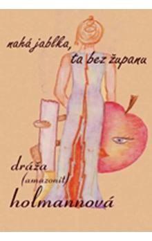 Holmannová Dráža: Nahá jablka, ta bez županu cena od 103 Kč