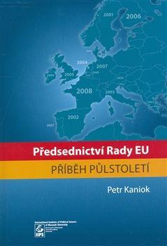 Petr Kaniok: PŘEDSEDNICTVÍ RADY EU PŘÍBĚH PŮLSTOLETÍ cena od 191 Kč