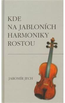 Jaromír Jech: Kde na jabloních harmoniky rostou cena od 29 Kč