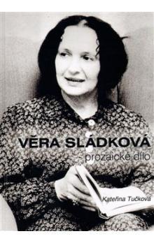 Kateřina Tučková: Věra Sládková - prozaické dílo cena od 162 Kč