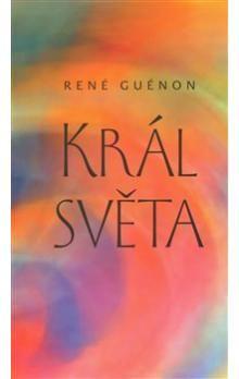 René Guénon: Král světa cena od 100 Kč