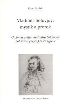 Karel Sládek: Vladimír Solovjov: mystik a prorok cena od 165 Kč