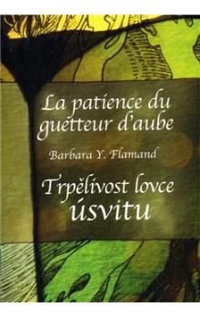 Barbara Y. Flamand: Trpělivost lovce úsvitu / La patience du guetteur d´aube cena od 86 Kč