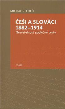 Michal Stehlík: Češi a Slováci 1882–1914 cena od 121 Kč
