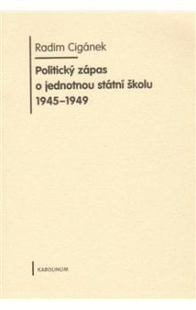 Radim Cigánek: Politický zápas o jednotnou státní školu 1945 - 1949 cena od 156 Kč