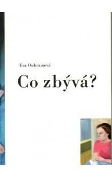 Eva Oubramová: Co zbývá? cena od 92 Kč