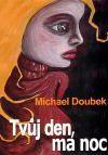 Michael Doubek: Tvůj den, má noc cena od 136 Kč