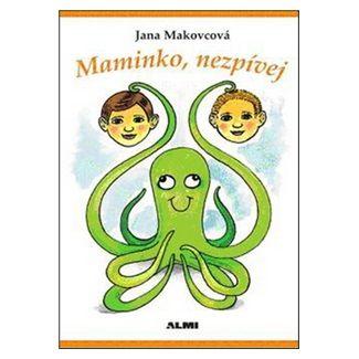 Jana Makovcová: Maminko, nezpívej cena od 127 Kč
