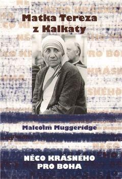 Malcolm Muggeridge: Něco krásného pro boha cena od 434 Kč