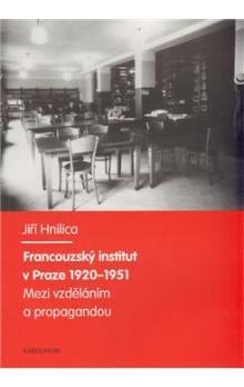 Jiří Hnilica: Francouzský institut v Praze 1920-1951 cena od 131 Kč