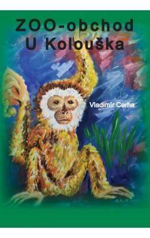 Vladimír Cerha: Zoo - obchod U Kolouška cena od 96 Kč