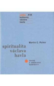 Martin C. Putna: Spiritualita Václava Havla cena od 98 Kč