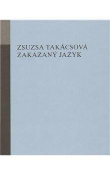Zsusza Takácsová: Zakázaný jazyk cena od 150 Kč