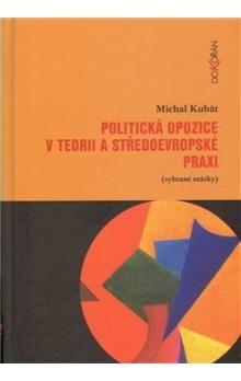 Michal Kubát: Politická opozice v teorii a středoevropské praxi cena od 155 Kč