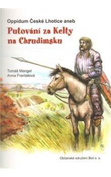 Anna Frantalová, Tomáš Mangel: Oppidum České Lhotice aneb Putování za Kelty na Chrudimsku cena od 110 Kč