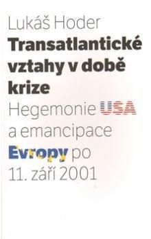 Lukáš Hoder: Transatlantické vztahy v době krize cena od 127 Kč