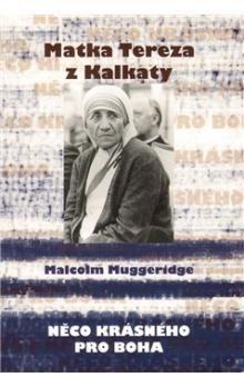 Malcolm Muggeridge: Matka Tereza z Kalkaty cena od 93 Kč