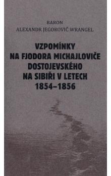 Alexandr Jegorovič Wrangel: Vzpomínky na Fjodora Michajloviče Dostojevského na Sibiři v letech 1854 - 1856 cena od 137 Kč