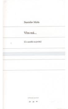 Stanislav Moša: Víra má... cena od 151 Kč