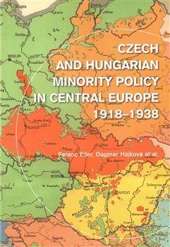 Ferenc Eiler, Dagmar Hájková: Czech and Hungarian Minority Policy in Central Europe 1918–1938 cena od 157 Kč