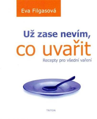 Eva Filgasová: Už zase nevím, co uvařit - Recepty pro všední vaření cena od 100 Kč