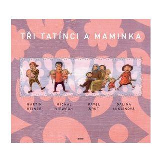 Michal Viewegh, Pavel Šrut, Martin Reiner, Galina Miklínová: Tři tatínci a maminka cena od 137 Kč