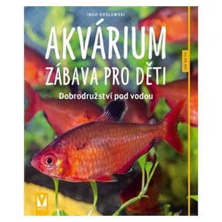 Ingo Koslowski: Akvárium - zábava pro děti - Jak na to cena od 72 Kč