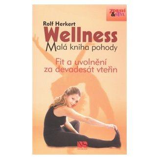 Rolf Herkert: Wellness - Malá kniha pohody - Fit a uvolnění za 90 vteřin cena od 106 Kč