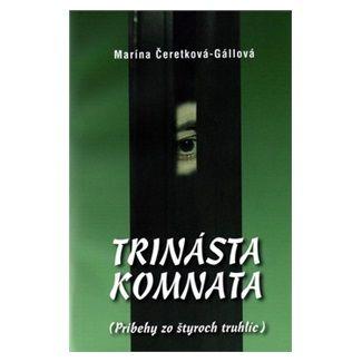 Marína Čeretková - Gállová: Trinásta komnata cena od 126 Kč