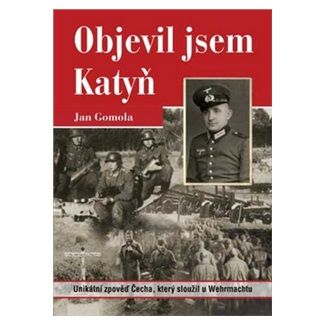 Jan Gomola: Objevil jsem Katyň cena od 123 Kč