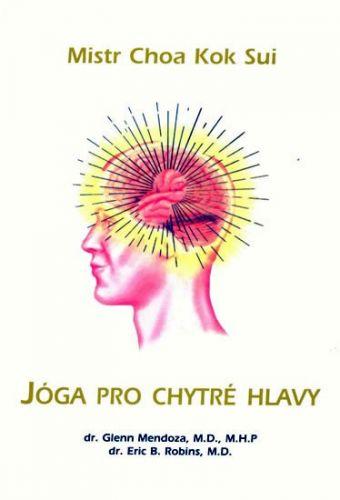Choa Kok Sui: Jóga pro chytré hlavy cena od 131 Kč