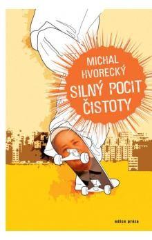 Michal Hvorecký: Silný pocit čistoty cena od 128 Kč