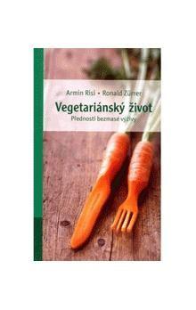 Armin Risi, Ronald Zürrer: Vegetariánský život - přednosti bezmasé výživy cena od 120 Kč