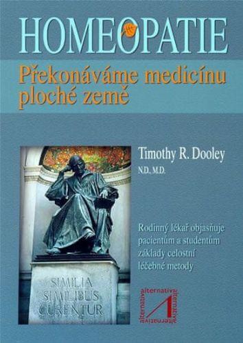 Timothy R. Dooley: Homeopatie - Překonáváme medicínu ploché země cena od 100 Kč