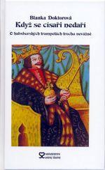 Blanka Doktorová: Když se císaři nedaří aben O habsburských trampotách trochu nevážně cena od 116 Kč